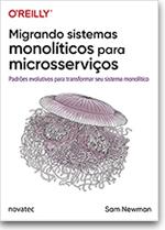 Migrando sistemas monolíticos para microsserviços