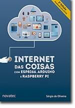 Internet das Coisas com ESP8266, Arduino e Raspberry Pi - 2ª Edição